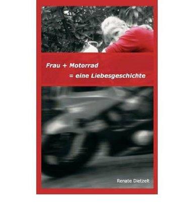 """""""Frau + Motorrad = Liebesgeschichte"""" - Das Erstlingswerk von Renate Dietzelt"""